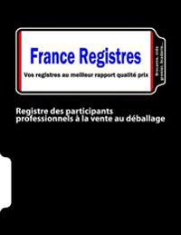Registre Des Participants Professionnels a la Vente Au Deballage: Brocante, Vide-Grenier, Braderie...