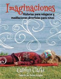 Imaginaciones: Historias Para Relajarse y Meditaciones Divertidas Para Ninos (Imaginations Spanish Edition)
