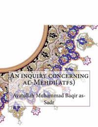 An Inquiry Concerning Al-Mehdi(atfs)