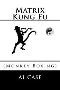 Matrix Kung Fu: (Monkey Boxing)