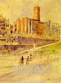 Antonio Munoz: 1884-1960: Una Vita Per I Monumenti E Per La Citta Di Roma