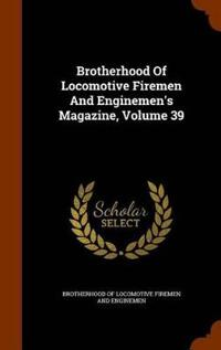 Brotherhood of Locomotive Firemen and Enginemen's Magazine, Volume 39