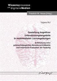 Gestaltung Kognitiver Unterstutzungsangebote in Multimedialen Lernumgebungen: Entwicklung Einer Gebrauchstauglichen Benutzerschnittstelle Und Empirisc