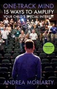 One-Track Mind: 15 Ways to Amplify Your Child's Special Interest