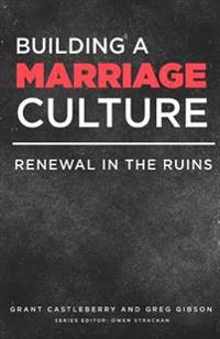 Building a Marriage Culture: Renewal in the Ruins