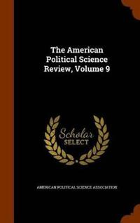 The American Political Science Review, Volume 9
