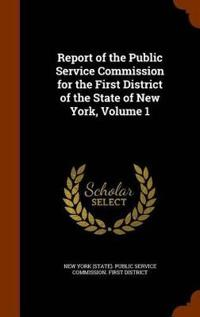 Report of the Public Service Commission for the First District of the State of New York, Volume 1