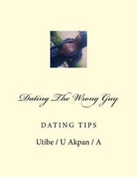 Dating the Wrong Guy: Dating
