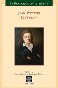 Jean Potocki - Oeuvres V: Correspondance - Varia - Chronologie - Index General