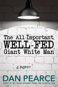 The All Important, Well-Fed, Giant White Man: A Memoir.