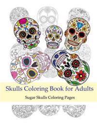 Skulls Coloring Books for Adults: Sugar Skulls Coloring Pages: Coloring Books for Grown-Ups