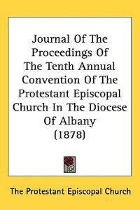 Journal of the Proceedings of the Tenth Annual Convention of the Protestant Episcopal Church in the Diocese of Albany