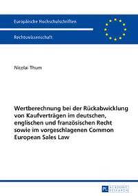 Wertberechnung Bei Der Rueckabwicklung Von Kaufvertraegen Im Deutschen, Englischen Und Franzoesischen Recht Sowie Im Vorgeschlagenen Common European S