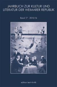 JAHRBUCH ZUR KULTUR UND LITERATUR DER WEIMARER REPUBLIK 17 2015/2016