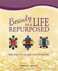 Beauty in a Life Repurposed: Reflecting Christ Through a Life That Sparkles