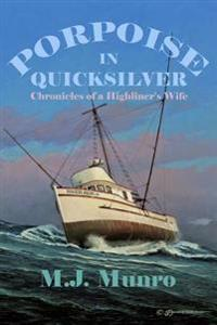 Porpoise in Quicksilver: Chronicles of a High-Liners Wife