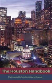 The Houston Handbook: The Essential Relocation Guide to Houston