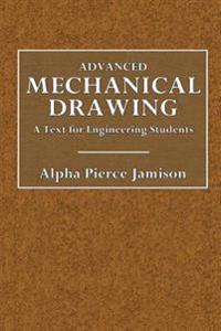 Advancced Mechanical Drawing: A Text for Engineering Students