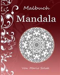 Mandala - 50 Mandalas Zum Ausmalen - Ausmalbilder - Malvorlagen - Mandala Teil 1: Mandala - 50 Professionell Erstellte Mandalas + 10 Boni - Mandalas