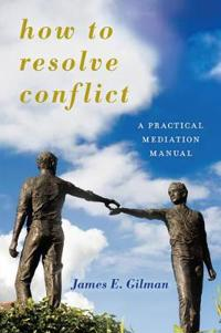 How to resolve conflict - a practical mediation manual