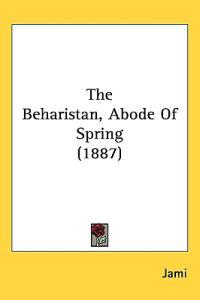 The Beharistan, Abode of Spring