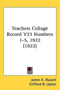 Teachers Collage Record Vol 23 Numbers 1-5, 1922