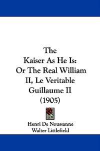 The Kaiser As He Is