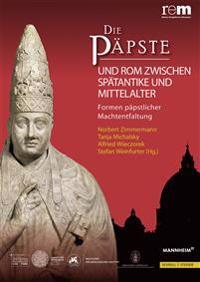 Die Papste Und ROM Zwischen Spatantike Und Mittelalter: Formen Papstlicher Machtentfaltung