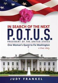 In Search of the Next P.O.T.U.S.: One Woman's Quest to Fix Washington, a True Story: Part One: In Search of a Popular America Trilogy