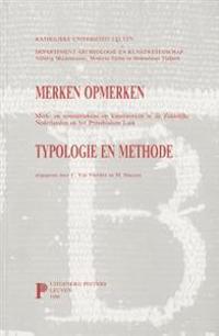 Merken Opmerken. Merk- En Meester-Tekens Op Kunstwerken in de Zuidelijke Nederlanden En Het Prinsbisdom Luik. Typologie En Methode