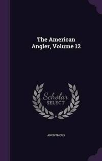 The American Angler, Volume 12