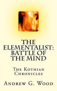 The Elementalist: Battle of the Mind: The Kothian Chronicles