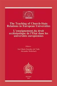 The Teaching of Church-state Relations in European Universities/ L'enseignement Du Droit Ecclesiastique De L'etat Dans Les Universites Europeennes