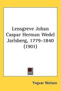Lensgreve Johan Caspar Herman Wedel Jarlsberg, 1779-1840 - Yngvar Nielsen pdf epub