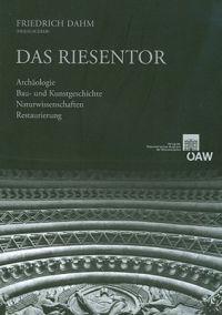 Das Riesentor: Archaologie - Bau- Und Kunstgeschichte - Naturwissenschaften - Restaurierung