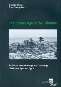 The Bronze Age in the Lebanon: Studies on the Archaeology and Chronology of Lebanon, Syria and Egypt