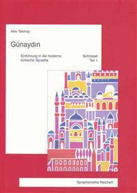 Gunaydin. Einfuhrung in Die Moderne Turkische Sprache: Schlussel Und Worterverzeichnis Zu Teil 1. 2. Uberarb. Auflage