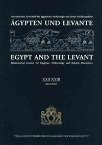 Agypten Und Levante XXII/XXIII 2012/2013 Egypt and the Levant XXII/XXIII 2012/2013: Internationale Zeitschrift Fur Agyptische Archaologie Und Deren Na