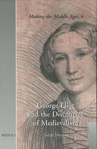 George Eliot And The Discourses Of Medievalsim