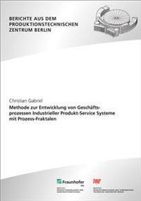 Methode zur Entwicklung von Geschäftsprozessen Industrieller Produkt-Service Systeme mit Prozess-Fraktalen.
