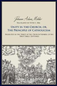 Unity in the Church, Or, the Principle of Catholicism