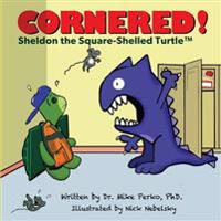 Cornered!: A Story about Bullying Starring Sheldon the Turtle