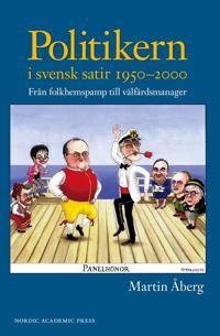 Politikern i svensk satir 1950-2000 : från folkhemspamp till välfärdsmanager