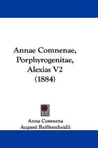 Annae Comnenae, Porphyrogenitae, Alexias