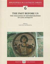 The Past Before Us: The Challenge of Historiographies of Late Antiquity