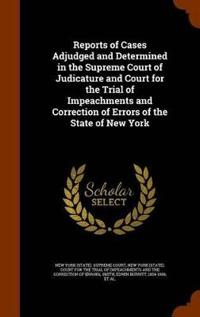 Reports of Cases Adjudged and Determined in the Supreme Court of Judicature and Court for the Trial of Impeachments and Correction of Errors of the State of New York