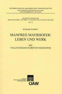 Manfred Mayrhofer: Leben Und Werk: Mit Vollstandigem Schriftenverzeichnis