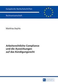 Arbeitsrechtliche Compliance Und Die Auswirkungen Auf Das Kuendigungsrecht