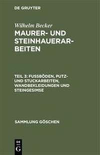 Fussboden, Putz- Und Stuckarbeiten, Wandbekleidungen Und Steingesimse: Aus: Maurer- Und Steinhauerarbeiten, 3