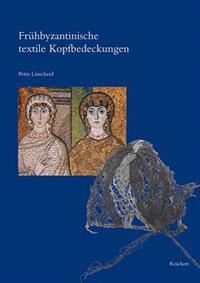 Fruhbyzantinische Textile Kopfbedeckungen: Typologie, Verbreitung, Chronologie Und Soziologischer Kontext Nach Originalfunden